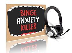 Binge Anxiety Killer_249px_wide